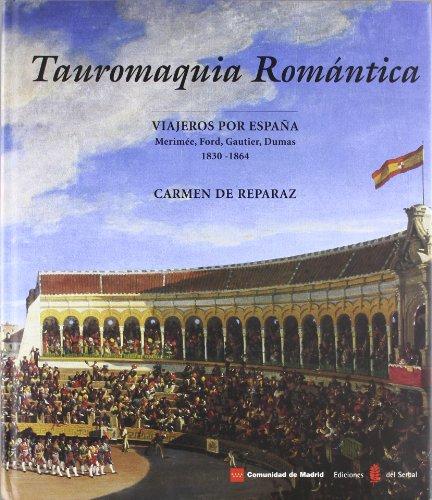 Tauromaquia romántica: Viajeros por España: Merimée, Ford, Gautier, Dumas. 1830 - 1864 (El arte de vivir)