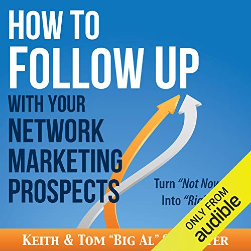"How to Follow Up with Your Network Marketing Prospects: Turn Not Now into Right Now! Audiobook By Keith Schreiter, Tom ""Big Al"" Schreiter cover art"