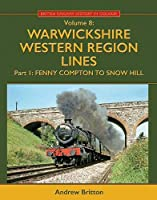Warwickshire Western Region Lines Part One: Fenny Compton to Snow Hill (British Railway History in Colour)