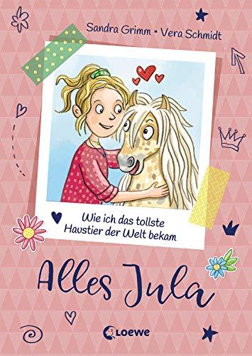 Alles Jula 1 - Wie ich das tollste Haustier der Welt bekam: Erstlesebuch für Mädchen ab 7 Jahre - Kinderbuch, Erstleser