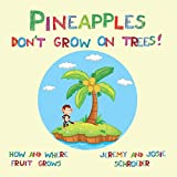 Pineapples Don't Grow On Trees!: How and Where Fruit Grows (How and Where Food Grows) (Volume 1)