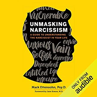 Unmasking Narcissism     A Guide to Understanding the Narcissist in Your Life              By:                                                                                                                                 Mark Ettensohn Psy.D                               Narrated by:                                                                                                                                 Tom Pile                      Length: 4 hrs and 13 mins     4 ratings     Overall 4.3