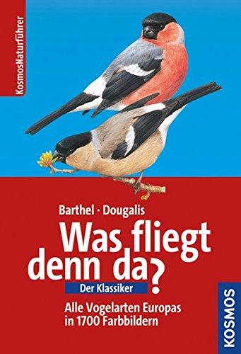 Was fliegt denn da? Der Klassiker: Alle Vogelarten Europas in 1700 Farbbildern