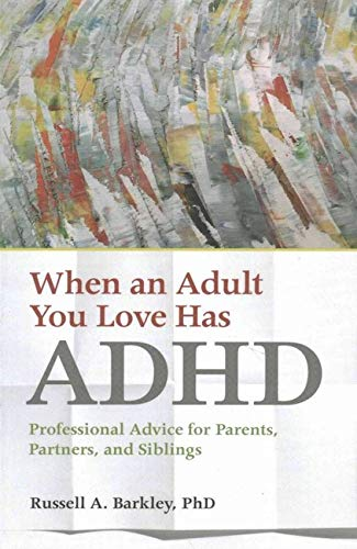 When an Adult You Love Has ADHD: Professional Advice for Parents, Partners, and Siblings