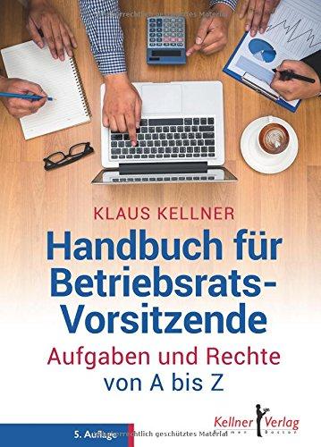 Handbuch für Betriebsratsvorsitzende: Aufgaben und Rechte von A - Z