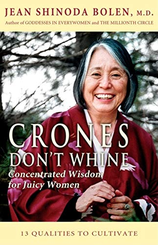 Crones Don't Whine: Concentrated Wisdom for Juicy Women