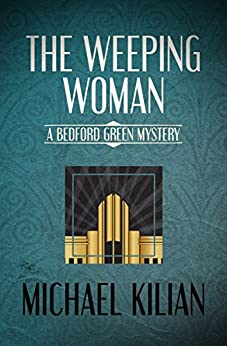 The Weeping Woman (The Bedford Green Mysteries Book 1) by [Michael Kilian]