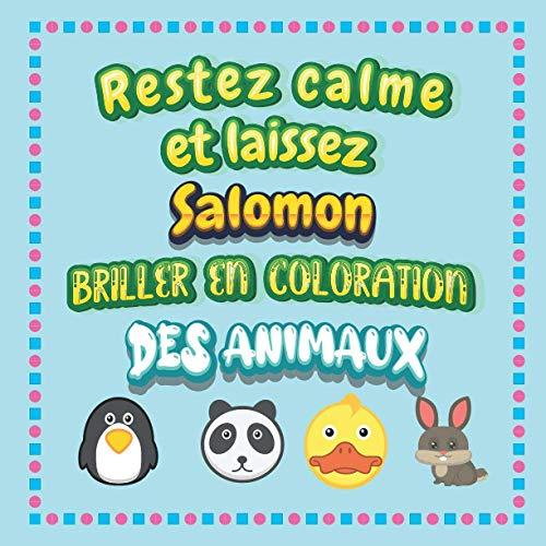 Restez calme et laissez Salomon briller en coloration des animaux: Mon livre de coloriage animaux —Apprendre à colorier pour enfants À partir de 2 ... & filles, beaux motifs animaux pour Salomon