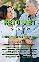 Keto Diet for Over 50 The Complete Guide 2021: The easiest way to lose weight quickly and regain confidence with your body. All the Recipes in this Cookbook are designed to reach the goal in 19 days. The recipes are all tasty and healthy so you can immed