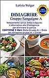 DIMAGRIRE Gruppo Sanguigno A: Velocemente senza dieta o digiuno. L'alternativa alla Chetogenica per eliminare la pancia. Contiene 3 libri: Dieta Gruppo ... A + Cistite (Dieta Gruppi Sanguigni Vol. 9)