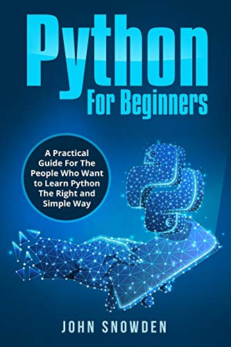 Python for beginners: a practical guide for the people who want to learn python the right and simple way (computer programming)