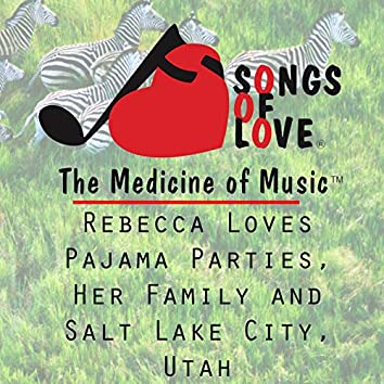 Rebecca Loves Pajama Parties, Her Family and Salt Lake City, Utah