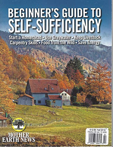 Beginner's Guide To Self-Sufficiency Mother Earth News Magazine Fall 2019
