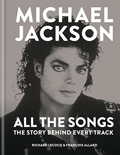 Michael Jackson: All the Songs: The Story Behind Every Track (English Edition)