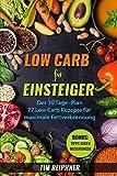 Low Carb für Einsteiger: Der 30 Tage- Plan | 77 Low Carb REzepte für maximale Fettverbrennung