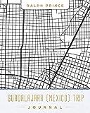 Guadalajara (Mexico) Trip Journal: Lined Guadalajara (Mexico) Vacation/Travel Guide Accessory Journal/Diary/Notebook With Guadalajara (Mexico) Map Cover Art