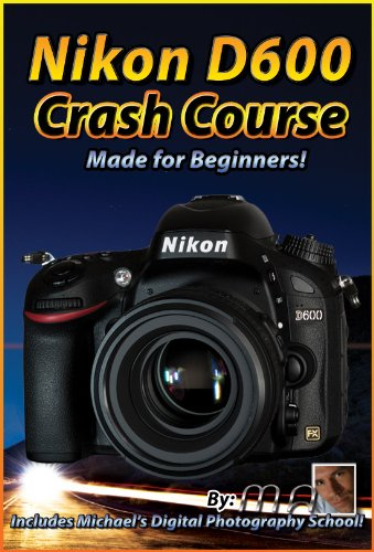 Nikon D600 Crash Course Training Tutorial DVD By Michael Andrew
