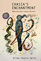 Chasia's Enchantment: Meditations - Inspirations (Every River Poems)