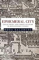 Ephemeral City: Cheap Print and Urban Culture in Renaissance Venice