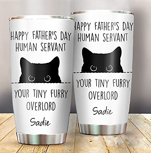 Personalized Funny Black Cat Tumbler, Happy Father's Day Human Servant Your Tiny Furry Overlord Tumbler, Black Cat Dad Gift, Gift For Cat Dad, Cat Lover Gift 20oz Stainless Steel Tumbler(Multi 10)