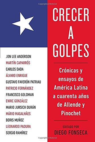 Crecer a golpes: Crónicas y ensayos de América Latina a 40 años de Allende y Pinochet (Spanish Edition)