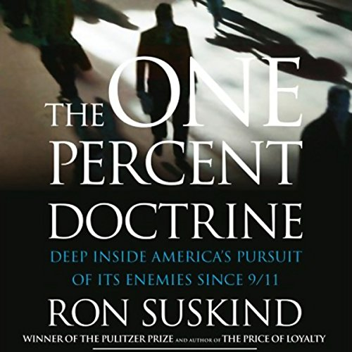 The One Percent Doctrine     Deep Inside America's Pursuit of Its Enemies Since 9/11              By:                                                                                                                                 Ron Suskind                               Narrated by:                                                                                                                                 Edward Herrmann                      Length: 6 hrs and 11 mins     253 ratings     Overall 4.0