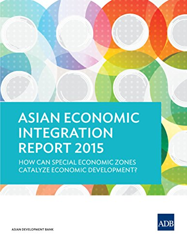 Asian Economic Integration Report 2015: How Can Special Economic Zones Catalyze Economic Development? (Asian Economic Integration Monitor) (English Edition)