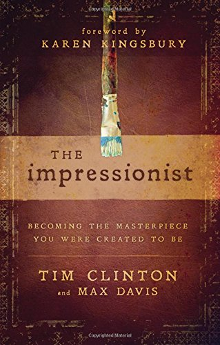 The Impressionist: Becoming the Masterpiece You Were Created to Be