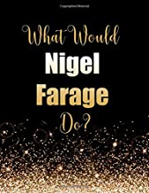 What Would Nigel Farage Do?: Large Notebook/Diary/Journal for Writing 100 Pages, Nigel Farage Gift for Fans