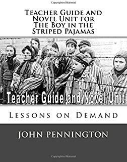 Teacher Guide and Novel Unit for the Boy in the Striped Pajamas: Lessons on Demand
