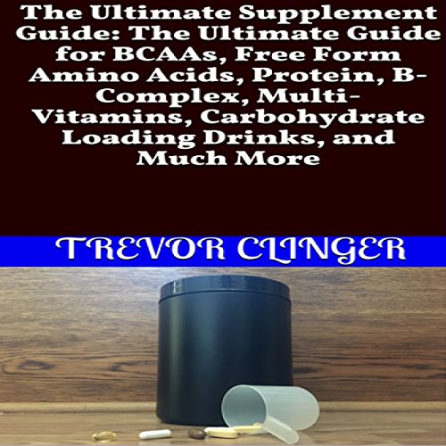 The Ultimate Supplement Guide     The Ultimate Guide for BCAAs, Free Form Amino Acids, Protein, B-Complex, Multi-Vitamins, Carbohydrate Loading Drinks, and Much More              De :                                                                                                                                 Trevor Clinger                               Lu par :                                                                                                                                 Trevor Clinger                      Durée : 17 min     Pas de notations     Global 0,0