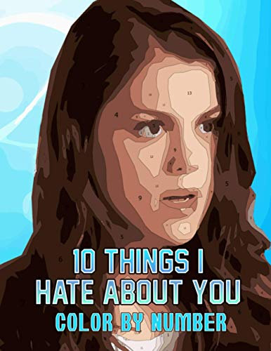 10 Things i hate about you Color by Number: 10 Things i hate about you Coloring Book An Adult Coloring Book For Stress-Relief