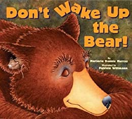 Don't Wake Up the Bear! by [Marjorie Dennis Murray, Patricia Wittmann]