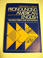 Pronouncing American English: Sounds, Stress, and Intonation