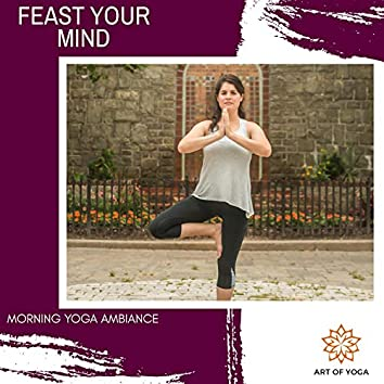 Feast Your Mind - Morning Yoga Ambiance