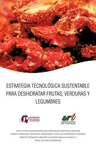 Estrategia Tecnológica Sustentable Para Deshidratar Frutas, Verduras Y Legumbres
