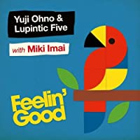 FEELIN GOOD by YUJI OHNO & LUPINTIC FIVE WITH MIKI IMAI (2009-04-22)