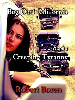 Bug Out! California: Creeping Tyranny by [Robert Boren]