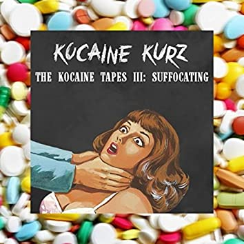 The Kocaine Tapes III: Suffocating