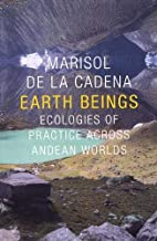 Earth Beings: Ecologies of Practice across Andean Worlds (The Lewis Henry Morgan Lectures)