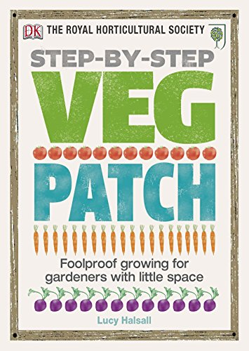 RHS Step-by-Step Veg Patch: Foolproof Growing for Gardeners with Little Space (Rhs Step By Step)