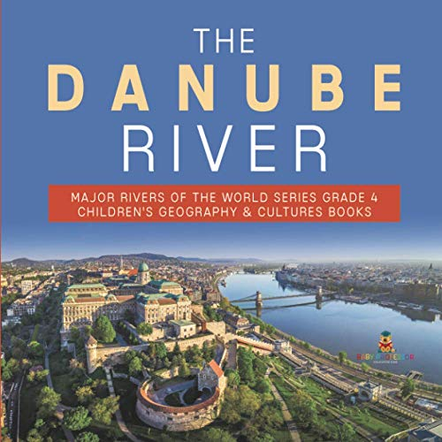 The Danube River   Major Rivers of the World Series Grade 4   Children's Geography & Cultures Books