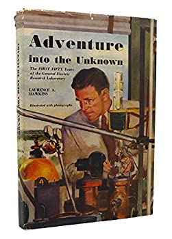 Hardcover ADVENTURE INTO THE UNKNOWN GE THE FIRST FIFTY YEARS OF THE GENERAL ELECTRIC RESEARCH LABORATORY Book