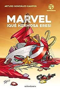 Marvel ¡Qué hermosa eres! par Arturo González-Campos