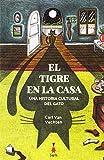 El tigre en la casa: Una historia cultural del gato