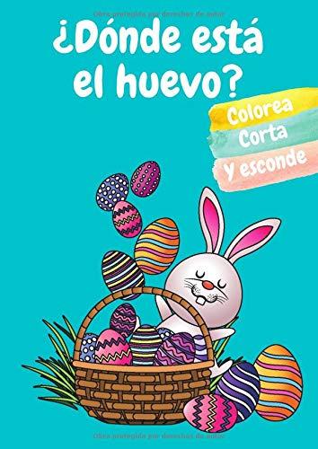 Pascua Libro de colorear para niños: Cuaderno de actividades de pascua semana santa para niños - Pintar, colorear y cortar con tijeras los huevos y el conejo de pascua - Regalos de pascua para niños.