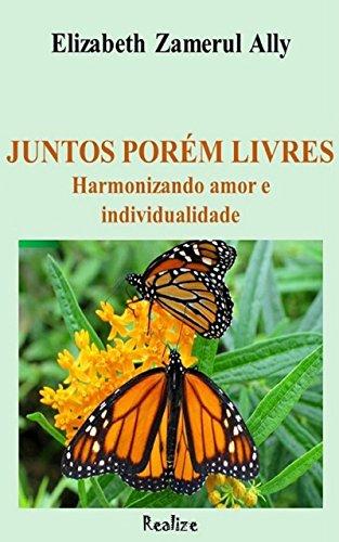 JUNTOS PORÉM LIVRES: Harmonizando amor e individualidade