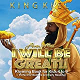 Mansa Musa, I WILL BE GREAT: Rhyming Book for Kids 4 to 6 ( Perfect for Bedtime and Early reading): Affirmations for Kids 1