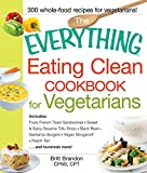 The Everything Eating Clean Cookbook for Vegetarians: Includes Fruity French Toast Sandwiches, Sweet & Spicy Sesame Tofu Strips, Black Bean-Garbanzo Burgers, ... more! (Everything®) (English Edition)
