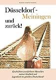 Düsseldorf - Meiningen und zurück!: Geschichten wunderbarer Menschen meiner Kindheit und Jugendzeit im geteilten Deutschland!